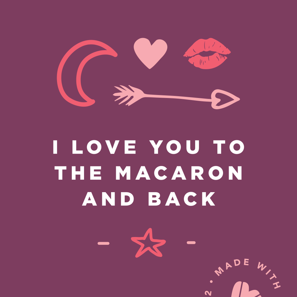 I Love You to the Macaron and Back